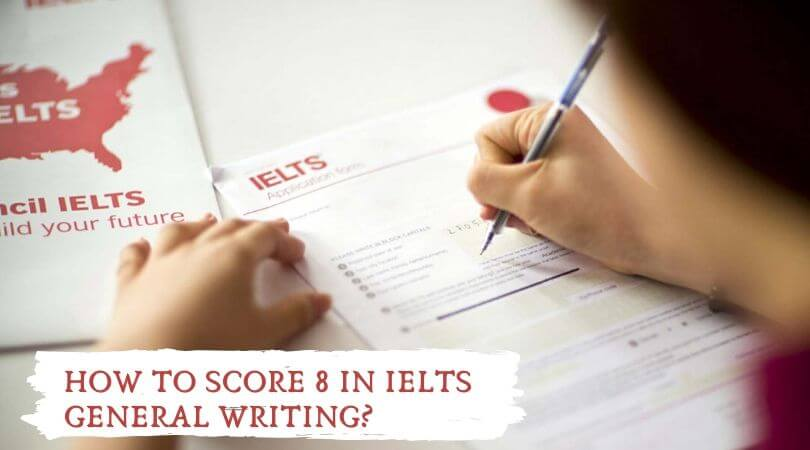 How To Score 8 in IELTS General Writing_